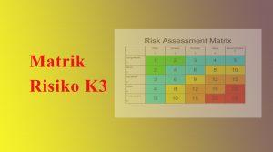 matrik risiko k3, penilaian risiko k3, manajemen risiko k3